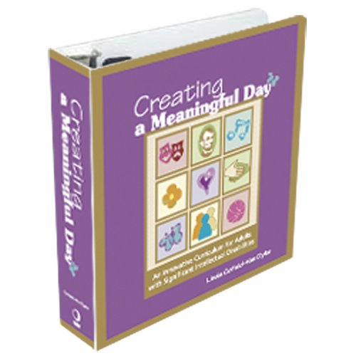 Creating a Meaningful Day: An Innovative Curriculum for Adults with Significant Intellectual ...
