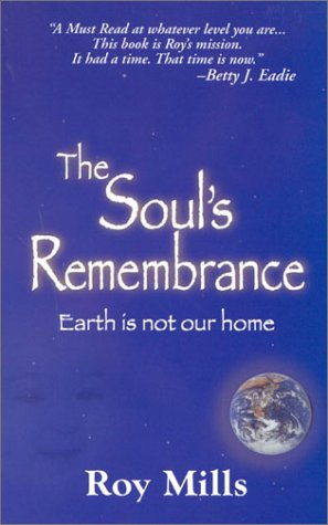 The Soul's Rememberance: Earth Is Not Our Home