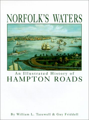 Norfolk's Waters:An Illustrated History of Hampton Roads: Friddell, Guy; Tazewell, William L.