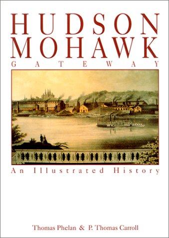 Hudson-Mohawk Gateway: An Illustrated History: Thomas Phelan; P.