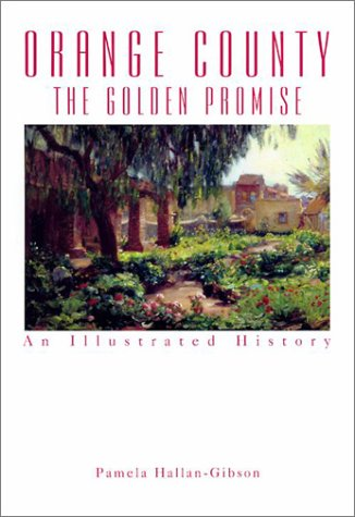 Orange County: The Golden Promise - An Illustrated History (SIGNED): Hallan-Gibson, Pamela