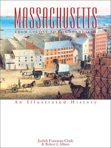 9781892724304: Massachusetts: From Colony to Commonwealth : An Illustrated History