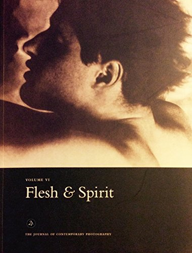 Flesh and Spirit (Volume VI, 21st: The Journal of Contemporary Photography): John Wood (editor)