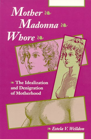 9781892746115: Mother, Madonna, Whore: The Idealization and Denigration of Motherhood