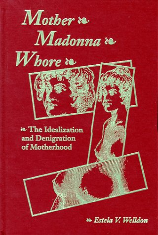 9781892746122: Mother, Madonna, Whore: The Idealization and Denigration of Motherhood
