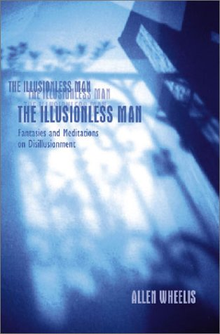 The Illusionless Man: Fantasies and Meditation on: Wheelis, Allen