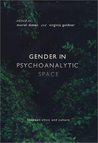 Gender In Psychoanalytic Space Between Clinic & Culture: Dimen, Muriel & Virginia Golder (...