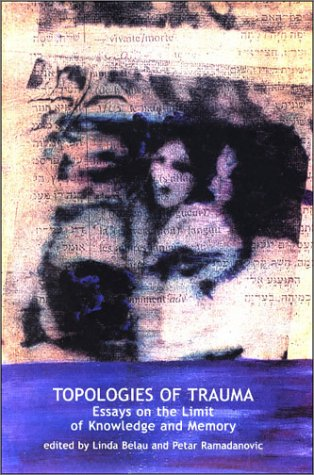 9781892746979: Topologies of Trauma: Essays on the Limit of Knowledge and Memory
