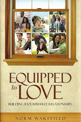 9781892754004: Equipped to Love Idolatry-Free Relationships