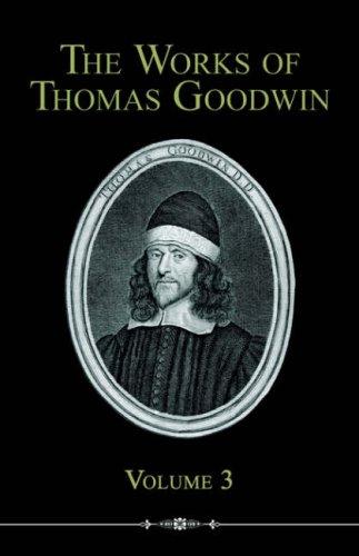 The Works of Thomas Goodwin, Volume 3: Goodwin, Thomas