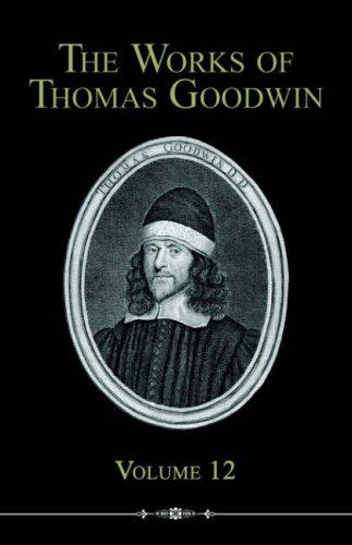 The Works of Thomas Goodwin, Volume 12: Thomas Goodwin
