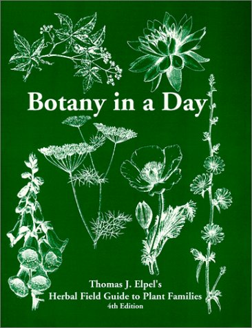Botany in a Day: Thomas J. Elpel's Herbal Field Guide to Plant Families, 4th Ed.: Elpel, ...