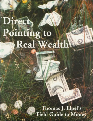 9781892784087: Direct Pointing to Real Wealth: Thomas J. Elpel's Field Guide to Money