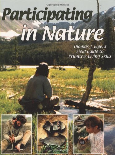 Participating in Nature: Thomas J. Elpel's Field Guide to Primitive Living Skills (1892784122) by Thomas J. Elpel