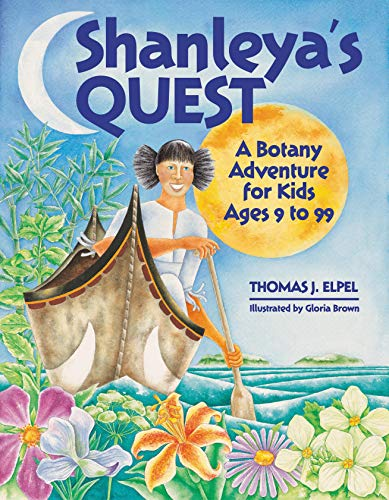 Shanleya's Quest: A Botany Adventure for Kids Ages 9-99 (1892784165) by Thomas J. Elpel