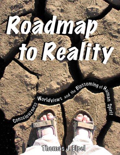 Roadmap to Reality: Consciousness, Worldviews, and the Blossoming of Human Spirit (1892784297) by Thomas J. Elpel