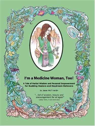 9781892784315: I'm a Medicine Woman Too!: A Tale of Herbal Wisdom and Personal Empowerment