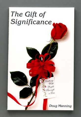 The Gift of Significance: Walking People Through a Loss (1892785013) by Doug Manning