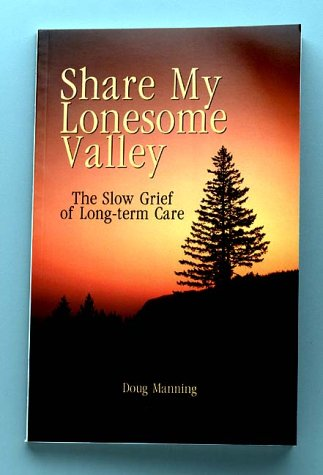 Share My Lonesome Valley: The Slow Grief of Long-Term Care (9781892785336) by Doug Manning