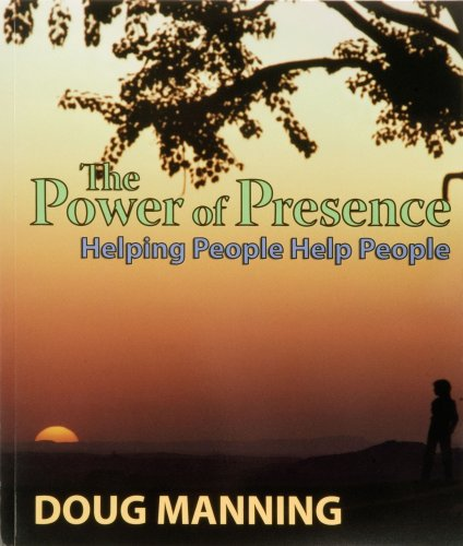 The Power of Presence: Helping People Help: Doug W. Manning