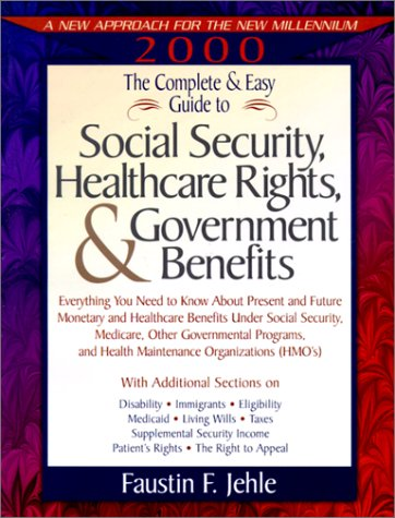 The Complete and Easy Guide to Social Security, Healthcare Rights, and Government Benefits (...