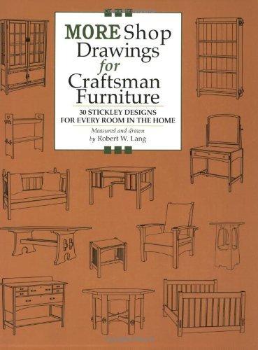 More Shop Drawings for Craftsman Furniture: 30 Stickley Designs for Every Room in the Home (Shop ...