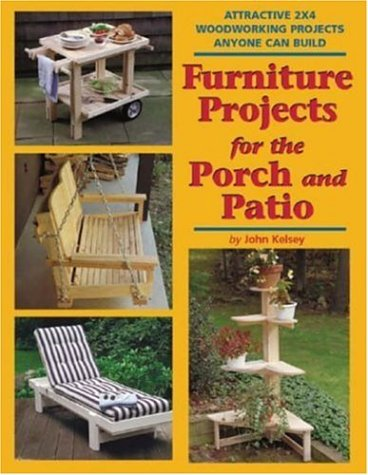 9781892836182: Furniture Projects for the Porch and Patio: Attractive 2x4 Woodworking Projects Anyone Can Build (2x4 Projects Anyone Can Build series)