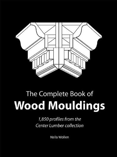 9781892836250: Complete Book of Wood Mouldings: 1,850 Profiles from the Center Lumber Collection