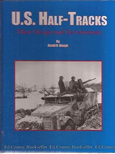 9781892848024: U.S. Half-Tracks, Their Design and Development