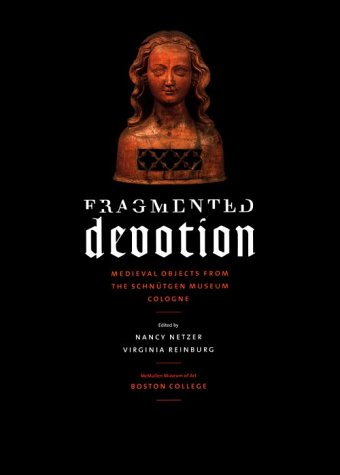 9781892850010: Fragmented Devotion: Medieval Objects from the Schnutgen Museum in Cologne