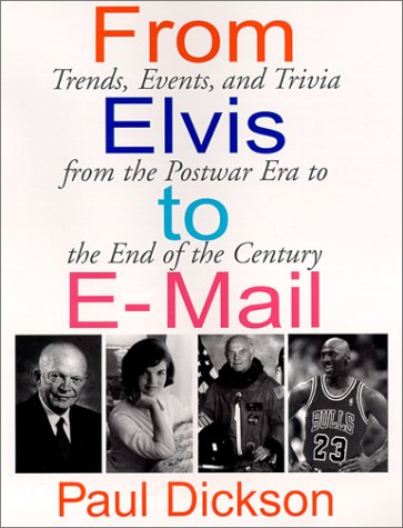 From Elvis to E-Mail: Trends, Events, and Trivia from the Postwar Era to the End of the Century (9781892859099) by Dickson, Paul