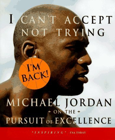 9781892866073: By Michael Jordan - I Can't Accept Not Trying: Michael Jordan on the Pursuit of Excellence