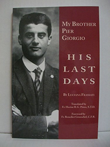 My Brother Pier Giorgio : His Last Days: Luciana Frassati