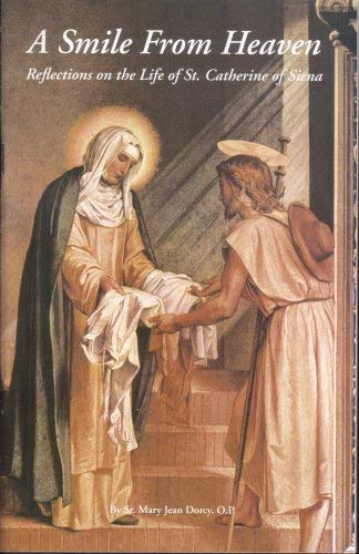 A Smile From Heaven Reflections on the Life of St. Catherine of Siena: Sr. Mary Jean Dorcy, O.P.