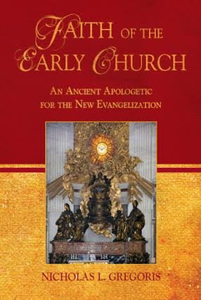 9781892875648: Faith of the Early Church: An Ancient Apologetic for the New Evangelization