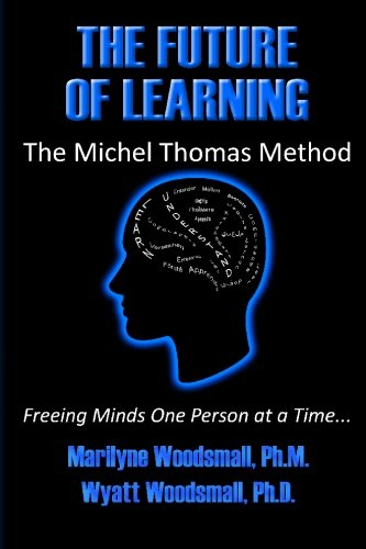 The Future of Learning the Michel Thomas Method: Freeing Minds One Person at a Time: Marilyne ...