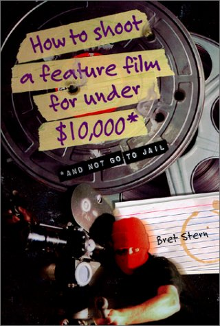 9781892877000: How to Shoot a Feature Film for Under $10,000 (And Not Go to Jail)