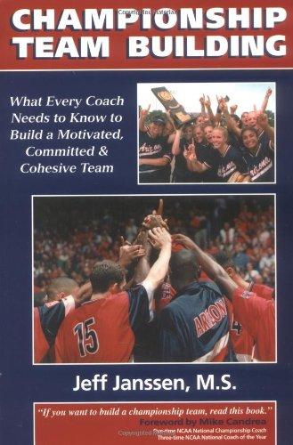 Championship Team Building: What Every Coach Needs: Janssen, Jeff