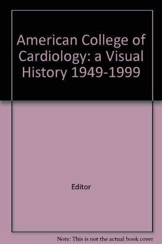 American College of Cardiology. A Visual History 1949-1999. (Hardback)