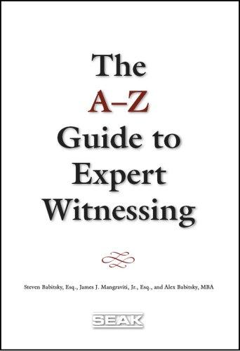 A-Z Guide to Expert Witnessing: Steven Babitsky; James J. Mangraviti; Alex Babitsky