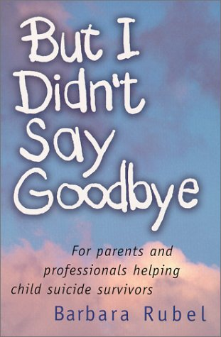But I Didn't Say Goodbye : For parents and professionals helping child suicide survivors: ...