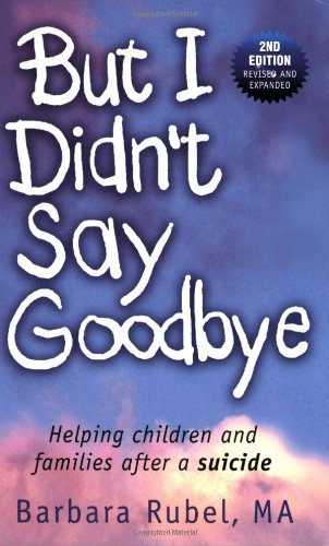 9781892906014: But I Didn't Say Goodbye: Helping Children and Families After a Suicide