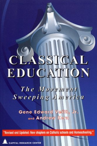 Classical Education : The Movement Sweeping America: Gene Edward Veith;