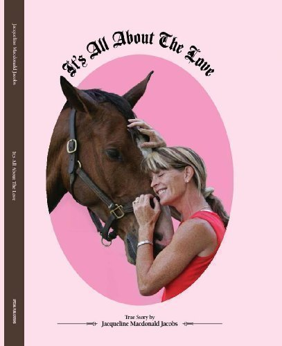 9781892937490: Its All About The Love: Horse training for all Horses, Eventers, Dressage, Show Jumping and Instructional Flat Work. (It's All About The Love Horse Book)