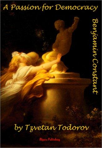 A Passion For Democracy - Benjamin Constant (9781892941015) by Tzvetan Todorov