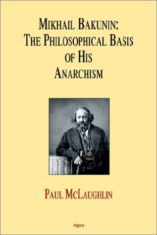 9781892941848: Mikhail Bakunin: The Philosophical Basis of His Theory of Anarchy