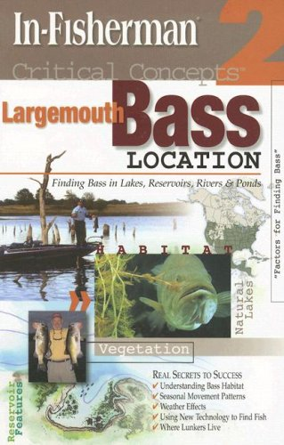 Largemouth Bass Location: Finding Bass in Lakes, Reservoirs, Rivers & Ponds (Critical Concepts)