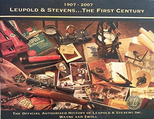 1907-2007 Leupold & Stevens . the First Century: WAYNE VAN ZWOLL; Linda Neale