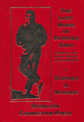 The Lost Work of Stephen King: Complete and Uncut Limited Edition (1892950030) by Stephen J. Spignesi