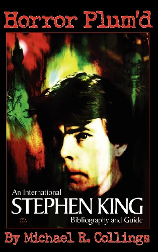 Horror Plum'd: International Stephen King Bibliography and Guide 1960-2000: Collings, Michael,...